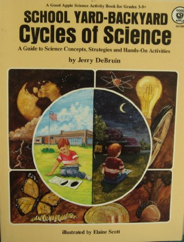 School Yard Backyard Cycles of Science: Debruin, Jerry