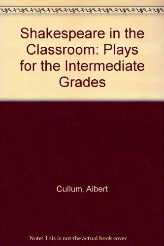 Shakespeare in the Classroom: Plays for the Intermediate Grades: Albert Cullum