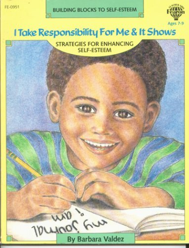 I Take Responsibility for Me and It Shows: Strategies for Enhancing Self-Esteem (Building Blocks to...