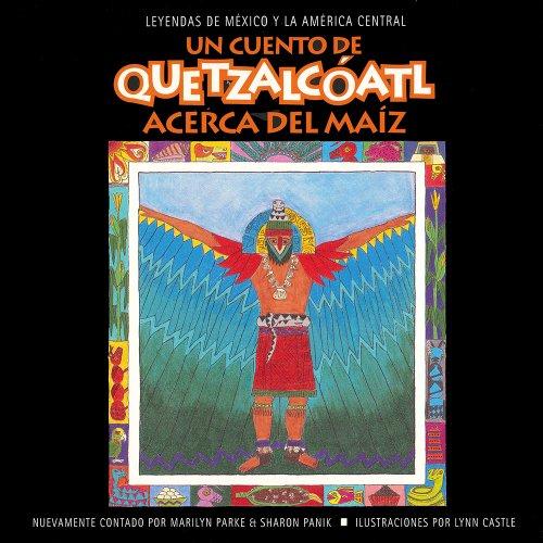 Un cuento de Quetzalcóatl Acerca del Maiz (Quetzalcóatl Tales Series) (Spanish Edition): Marilyn ...