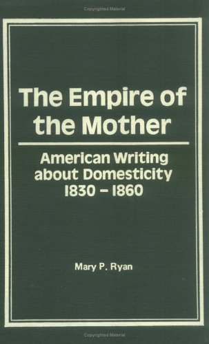 9780866561334: The Empire of the Mother: American Writing About Domesticity, 1830-1860