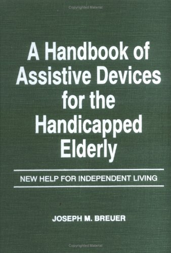 9780866561525: A Handbook of Assistive Devices for the Handicapped Elderly: New Help for Independent Living (Physical & Occupational Therapy in Geriatrics, V. 1, No. 2)