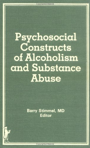 Psychosocial Constructs of Alcoholism and Substance Abuse: Stimmel, Barry