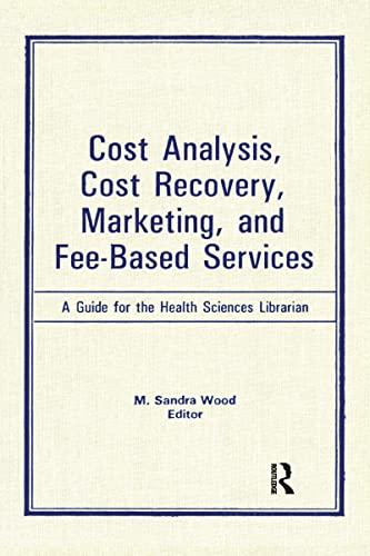 9780866563536: Cost Analysis, Cost Recovery, Marketing and Fee-Based Services: A Guide for the Health Sciences Librarian (Medical Reference Services Quarterly)