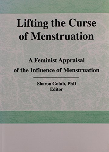 9780866564229: Lifting the Curse of Menstruation: A Feminist Appraisal of the Influence of Menstruation on Women's Lives (Women and Health Series, Volume 8, Nos 2&)