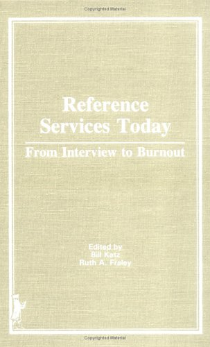 Reference Services Today: From Interview to Burnout (Reference Librarian Series): Katz, Linda S