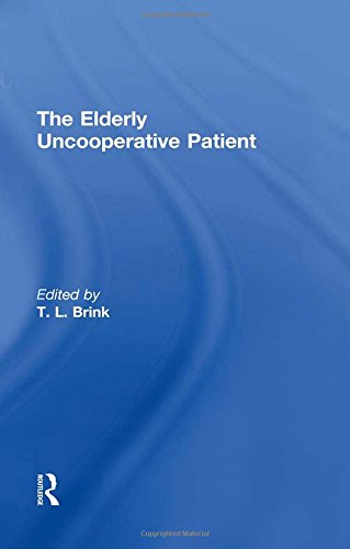 The Elderly Uncooperative Patient (Clinical Gerontologist) (086656604X) by Brink, T.L.