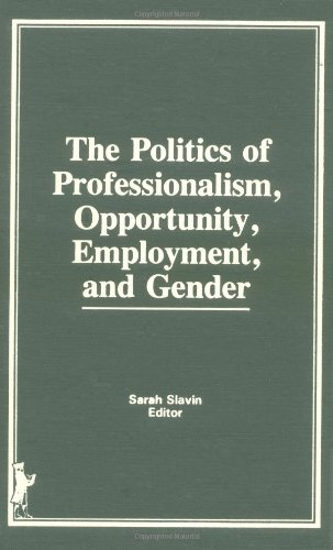 The Politics of Professionalism, Opportunity, Employment, and Gender: Slavin, Sarah