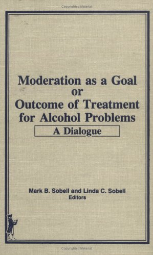 Moderation As a Goal or Outcome of Treatment for Alcohol Problems. A Dialogue