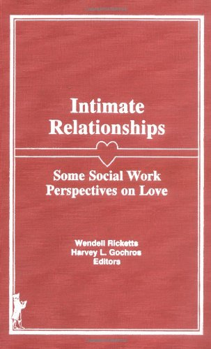 Intimate Relationships: Some Social Work Perspectives on Love: Ricketts, Wendell, Gochros, Harvey L