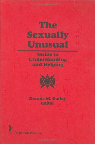 The Sexually Unusual: Guide to Understanding and Helping: Dailey, Dennis M