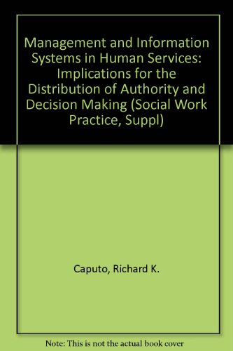 9780866568227: Management and Information Systems in Human Services: Implications for the Distribution of Authority and Decision Making (Social Work Practice, Suppl)