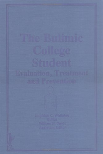 The Bulimic College Student: Evaluation, Treatment, and Prevention: Whitaker, Leighton, Davis, ...