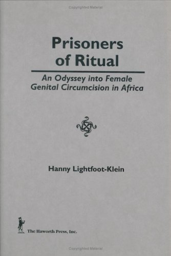 Prisoners of Ritual: An Odyssey Into Female Genital Circumcision in Africa (Haworth Series on Women) (0866568778) by Lightfoot Klein, Hanny; Cole, Ellen; Rothblum, Esther D
