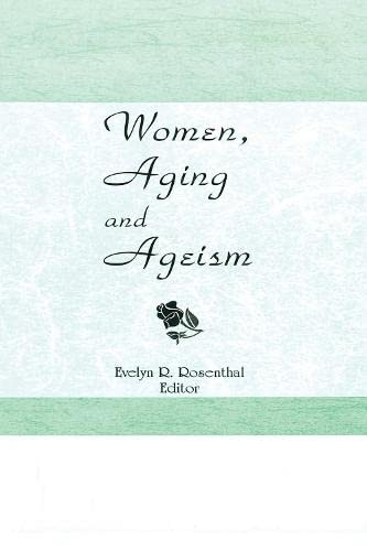 Women, Aging, and Ageism: Rosenthal, Evelyn R