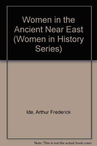 Women in the Ancient Near East (Women in History Series) (0866630694) by Arthur Frederick Ide