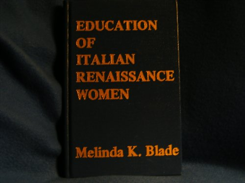 Education of Italian Renaissance women ([Women in history]): Blade, Melinda K