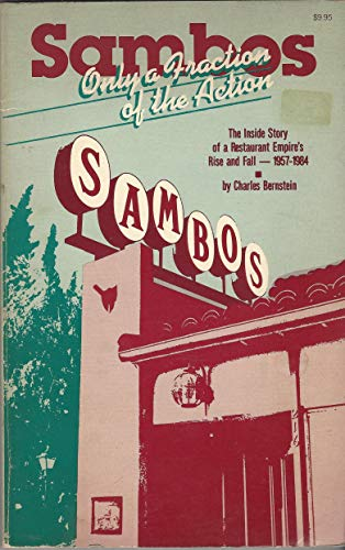 SAMBO's: ONLY A FRACTION of the ACTION : the INSIDE STORY of a RESTAURANT EMPIRE's RISE and...