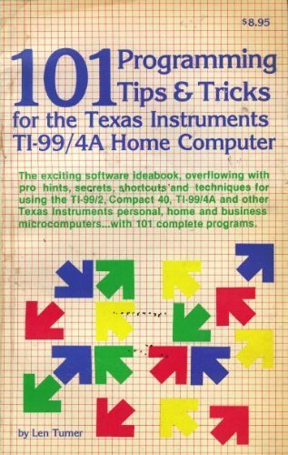 101 Programming Tips and Tricks for the Texas Instruments Ti-99/4a Home Computer: Len Turner