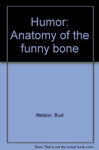 Humor. Anatomy of the Funny Bone: Bud Nelson