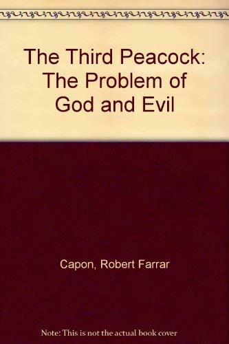 The Third Peacock: The Problem of God and Evil (0866834974) by Robert Farrar Capon
