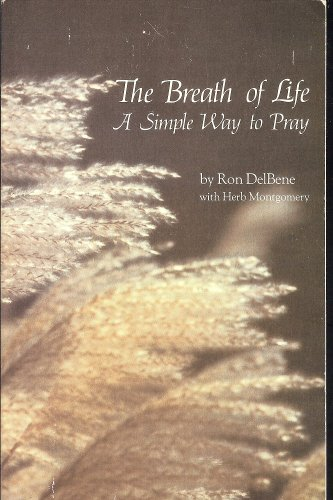 The Breath of Life a Simple Way to Pray: Ron Delbene with Herb Montgomery