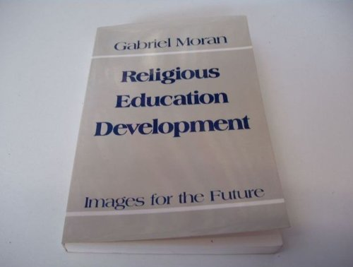 Religious Education Development: Images for the Future: Moran, Gabriel