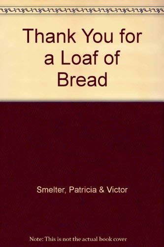Thank You for a Loaf of Bread: Smelter, Patricia & Victor