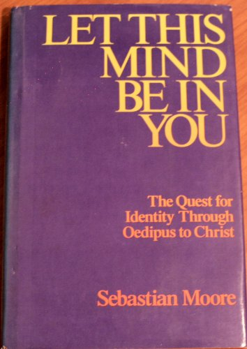 Let This Mind Be in You: The Quest for Identity through Oedipus to Christ: Moore