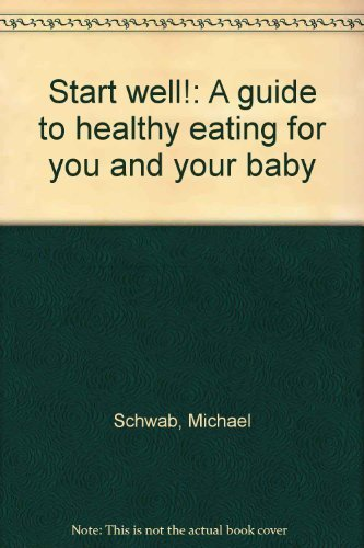 Start Well! A Guide To Healthy Eating For You And Your Baby
