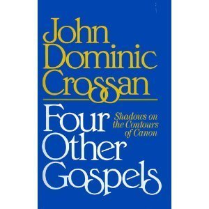 Four Other Gospels: Shadows on the Contours of Canon: Crossan, John Dominic