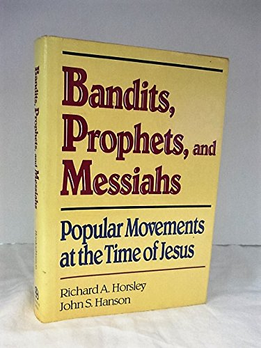 Bandits, Prophets, and Messiahs: Popular Movements at the Time of Jesus: Richard A. Horsley; John S...