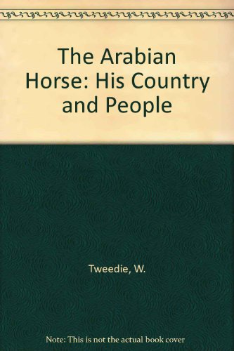 9780866851701: The Arabian Horse: His Country and People
