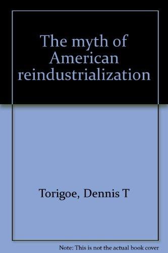 The Myth of American Reindustrialization: Torigoe, Dennis T.