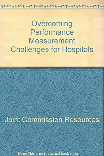 Overcoming Performance Measurement Challenges for Hospitals: Joint Commission Resources