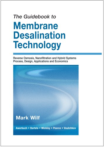 9780866890656: The Guidebook to Membrane Desalination Technology : Reverse Osmosis, Nanofiltration and Hybrid Systems Process, Design, Applications and Economics
