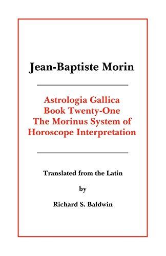 ASTROLOGIA GALLICA, BOOK 21: The Morinus System: Holden, James Herschel