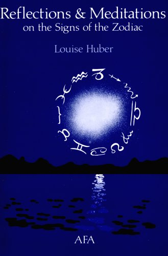 Reflections and Meditations On The Signs of The Zodiac: Huber, Louise