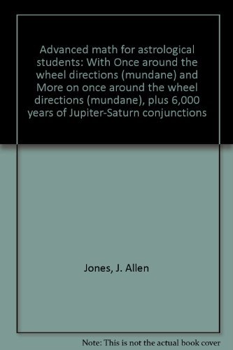 9780866903110: Advanced math for astrological students: With Once around the wheel directions (mundane) and More on once around the wheel directions (mundane), plus 6,000 years of Jupiter-Saturn conjunctions