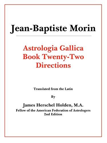 Astrologia Gallica Book 22: Morin, Jean-Baptiste; M.A.,