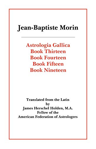 Astrologia Gallica Books 13, 14, 15, 19: Jean-Baptiste Morin
