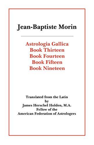 Astrologia Gallica Books 13, 14, 15, 19: Morin, Jean-Baptiste; M.A.,