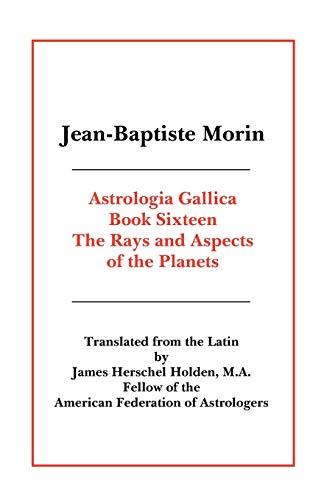 ASTROLOGIA GALLICA, BOOK 16: The Rays and: Holden, James Herschel