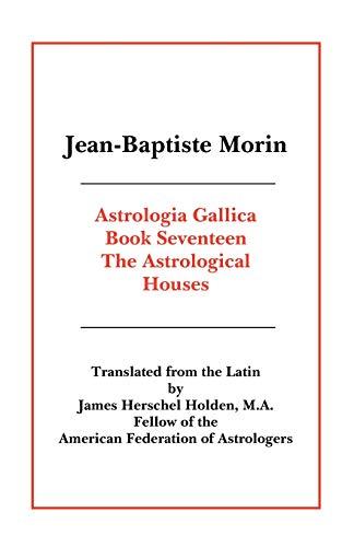 ASTROLOGIA GALLICA, BOOK 17: The Astrological Houses: Holden, James Herschel