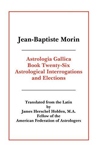 ASTROLOGIA GALLICA, BOOK 26: Astrological Interrogations &: Holden, James Herschel