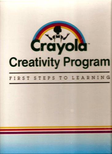 Crayola Creativity Program: First Steps to Learning: Binney & Smith, Inc.