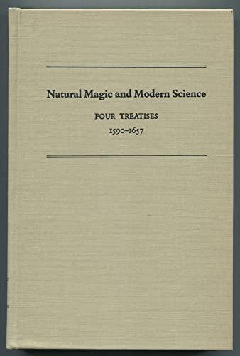 Natural Magic and Modern Science; Four Treatises, 1590-1657.: SHUMAKER, Wayne.