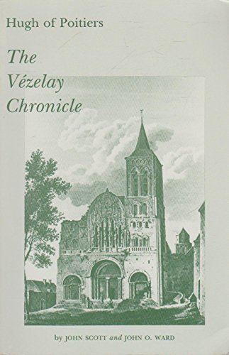 The Vezelay Chronicle: And Other Documents from Ms. Auxerre 227 and Elsewhere, Translated into English With Notes, Introduction, and Accompanying Ma (0866980954) by Hugh; Scott, John; Ward, John O.