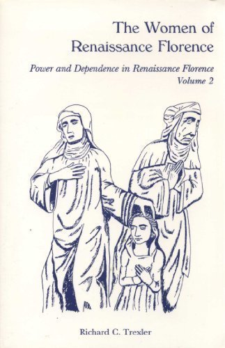 9780866981576: 002: The Women of Renaissance Florence: Power and Dependence in Renaissance Florence