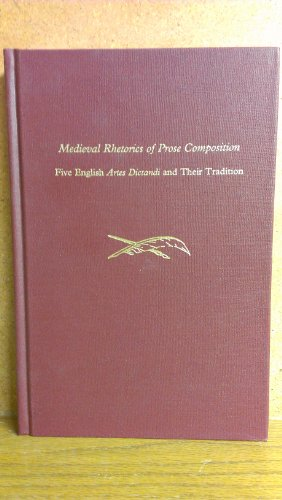 9780866981682: Medieval Rhetorics of Prose Composition: Five English Artes Dictandi and Their Tradition (MEDIEVAL AND RENAISSANCE TEXTS AND STUDIES) (English and Latin Edition)